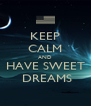 KEEP CALM AND HAVE SWEET  DREAMS - Personalised Poster A4 size