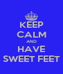 KEEP CALM AND HAVE SWEET FEET - Personalised Poster A4 size