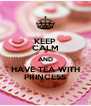 KEEP CALM AND HAVE TEA WITH PRINCESS - Personalised Poster A4 size
