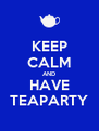 KEEP CALM AND HAVE TEAPARTY - Personalised Poster A4 size