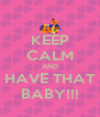 KEEP CALM AND HAVE THAT BABY!!! - Personalised Poster A4 size