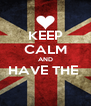 KEEP CALM AND HAVE THE   - Personalised Poster A4 size