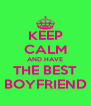 KEEP CALM AND HAVE THE BEST BOYFRIEND - Personalised Poster A4 size