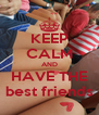 KEEP CALM AND HAVE THE best friends - Personalised Poster A4 size