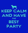KEEP CALM AND HAVE THE BEST PARTY - Personalised Poster A4 size