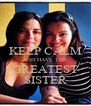 KEEP CALM AND HAVE THE GREATEST SISTER - Personalised Poster A4 size