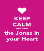KEEP CALM and have the Jonas in your Heart - Personalised Poster A4 size
