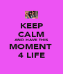 KEEP CALM AND HAVE THIS MOMENT  4 LIFE - Personalised Poster A4 size