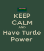 KEEP CALM AND Have Turtle Power - Personalised Poster A4 size