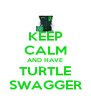 KEEP CALM AND HAVE TURTLE SWAGGER - Personalised Poster A4 size