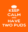 KEEP CALM AND HAVE TWO PUDS - Personalised Poster A4 size