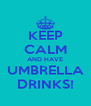 KEEP CALM AND HAVE UMBRELLA DRINKS! - Personalised Poster A4 size