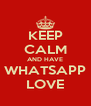 KEEP CALM AND HAVE WHATSAPP LOVE - Personalised Poster A4 size