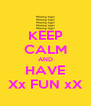 KEEP CALM AND HAVE Xx FUN xX - Personalised Poster A4 size