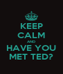 KEEP CALM AND HAVE YOU MET TED? - Personalised Poster A4 size