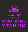 KEEP CALM AND HAVE YOU SOME VITAMIN D - Personalised Poster A4 size