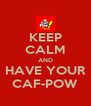 KEEP CALM AND HAVE YOUR CAF-POW - Personalised Poster A4 size