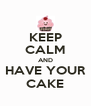 KEEP CALM AND HAVE YOUR CAKE - Personalised Poster A4 size