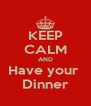 KEEP CALM AND Have your  Dinner - Personalised Poster A4 size