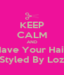 KEEP CALM AND Have Your Hair Styled By Loz - Personalised Poster A4 size