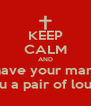 KEEP CALM AND have your man  buy you a pair of loubitans  - Personalised Poster A4 size