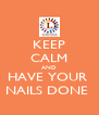 KEEP CALM AND HAVE YOUR  NAILS DONE  - Personalised Poster A4 size