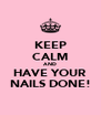 KEEP CALM AND HAVE YOUR NAILS DONE! - Personalised Poster A4 size