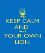 KEEP CALM AND  HAVE YOUR OWN LION - Personalised Poster A4 size