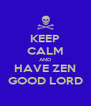 KEEP CALM AND HAVE ZEN GOOD LORD - Personalised Poster A4 size
