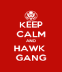 KEEP CALM AND HAWK  GANG - Personalised Poster A4 size