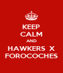 KEEP CALM AND HAWKERS  X FOROCOCHES - Personalised Poster A4 size