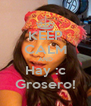 KEEP CALM AND Hay :c Grosero! - Personalised Poster A4 size