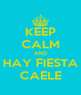 KEEP CALM AND HAY FIESTA CAELE - Personalised Poster A4 size
