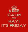 KEEP CALM AND HAY! IT'S FRIDAY - Personalised Poster A4 size