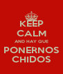 KEEP CALM AND HAY QUE PONERNOS CHIDOS - Personalised Poster A4 size