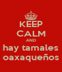 KEEP CALM AND  hay tamales  oaxaqueños - Personalised Poster A4 size