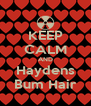 KEEP CALM AND Haydens Bum Hair - Personalised Poster A4 size
