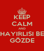 KEEP CALM AND HAYIRLISI BE GÖZDE - Personalised Poster A4 size