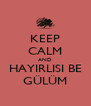 KEEP CALM AND HAYIRLISI BE GÜLÜM - Personalised Poster A4 size