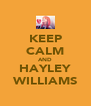 KEEP CALM AND HAYLEY WILLIAMS - Personalised Poster A4 size