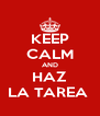 KEEP CALM AND HAZ LA TAREA  - Personalised Poster A4 size