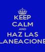 KEEP CALM AND HAZ LAS PLANEACIONES - Personalised Poster A4 size