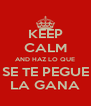 KEEP CALM AND HAZ LO QUE SE TE PEGUE LA GANA - Personalised Poster A4 size