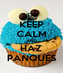 KEEP CALM AND HAZ PANQUES - Personalised Poster A4 size