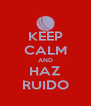KEEP CALM AND HAZ RUIDO - Personalised Poster A4 size
