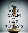 KEEP CALM AND HAZ  TU TESIS - Personalised Poster A4 size