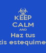 KEEP CALM AND Haz tus Analizis estequimetricos - Personalised Poster A4 size