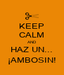 KEEP CALM AND HAZ UN... ¡AMBOSIN! - Personalised Poster A4 size