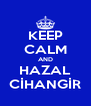 KEEP CALM AND HAZAL CİHANGİR - Personalised Poster A4 size