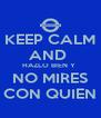 KEEP CALM  AND  HAZLO BIEN Y   NO MIRES   CON QUIEN  - Personalised Poster A4 size